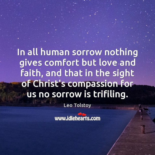 Image, In all human sorrow nothing gives comfort but love and faith, and