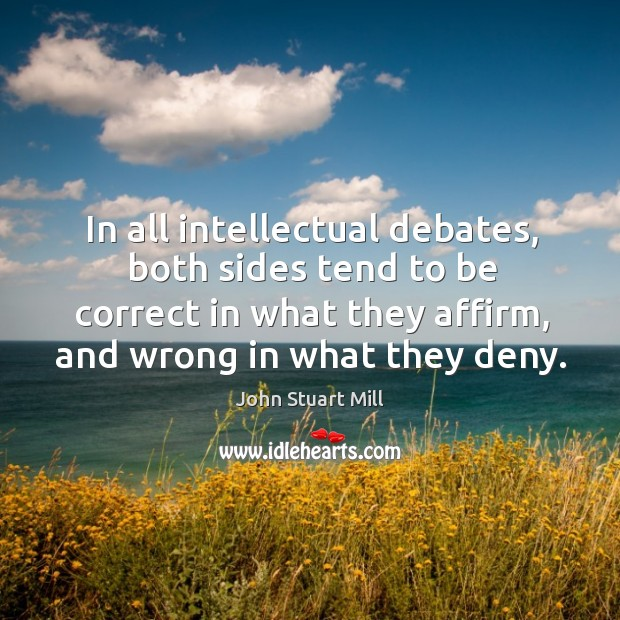 Image, In all intellectual debates, both sides tend to be correct in what they affirm, and wrong in what they deny.