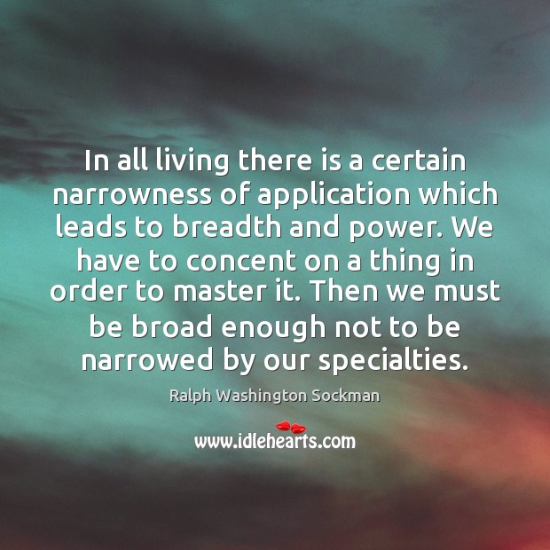 Image, In all living there is a certain narrowness of application which leads