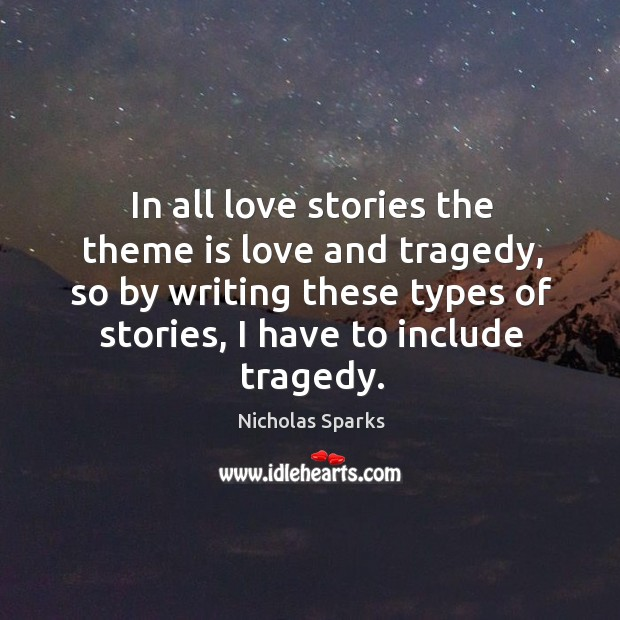 In all love stories the theme is love and tragedy, so by writing these types of stories, I have to include tragedy. Image