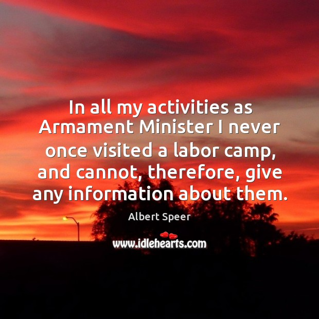 Image, In all my activities as armament minister I never once visited a labor camp, and cannot