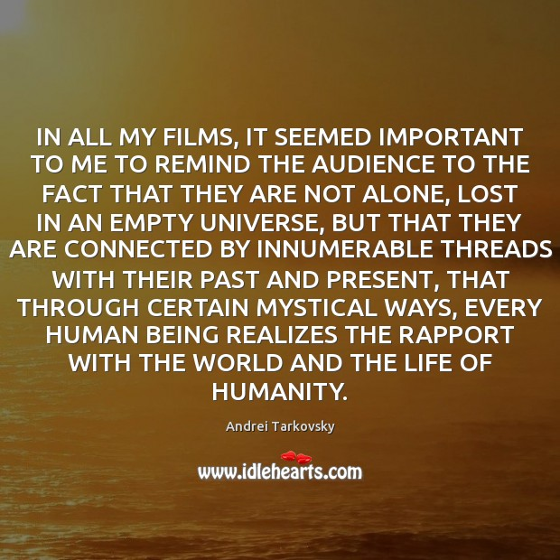 IN ALL MY FILMS, IT SEEMED IMPORTANT TO ME TO REMIND THE Image