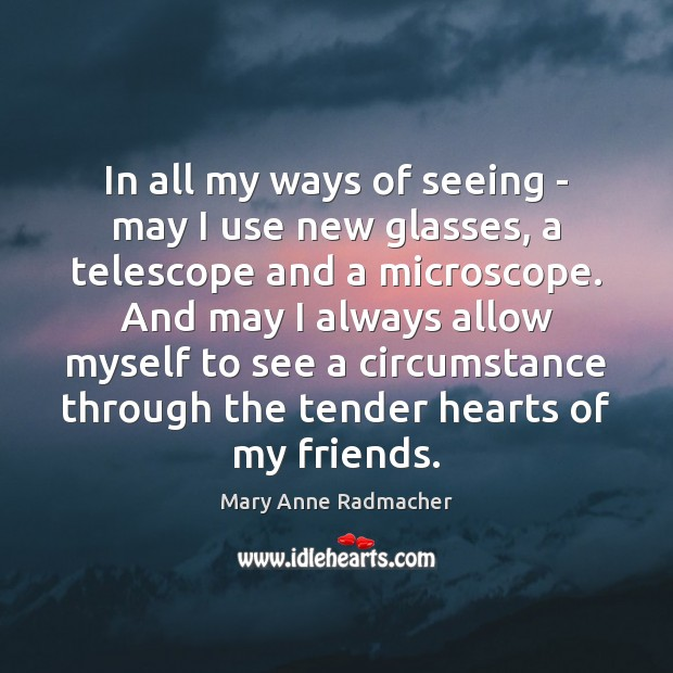 In all my ways of seeing – may I use new glasses, Mary Anne Radmacher Picture Quote