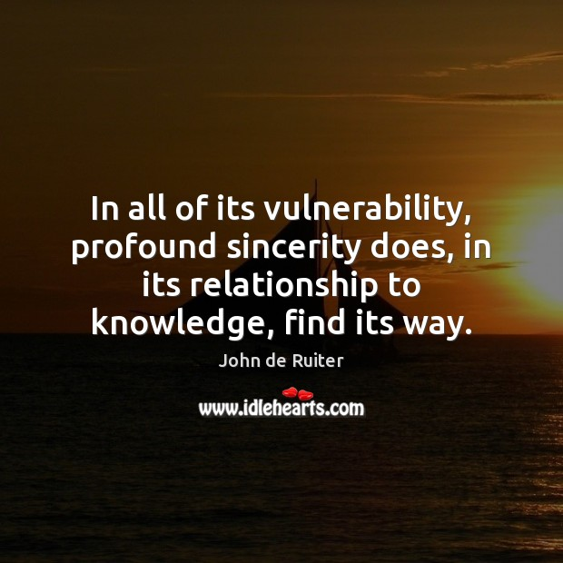 Image, In all of its vulnerability, profound sincerity does, in its relationship to