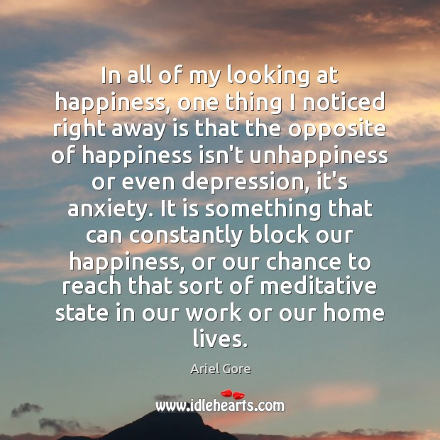 In all of my looking at happiness, one thing I noticed right Ariel Gore Picture Quote