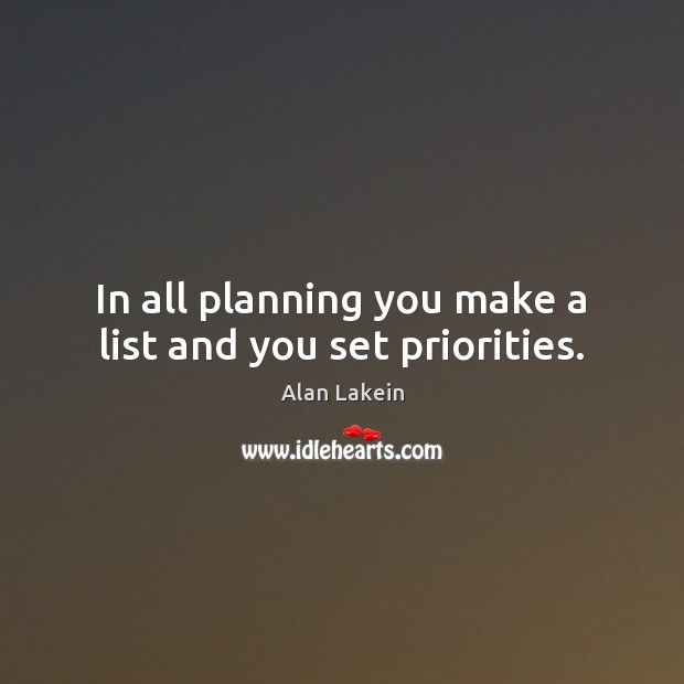 In all planning you make a list and you set priorities. Image