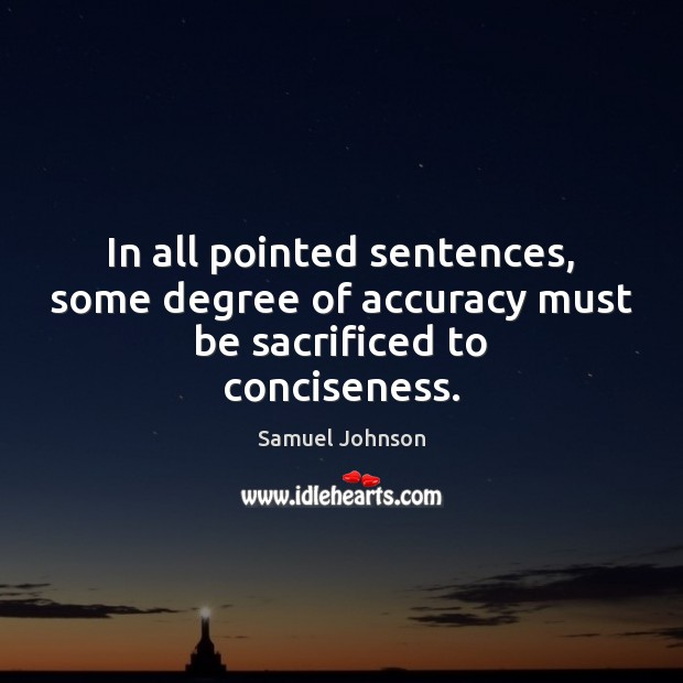 Image, In all pointed sentences, some degree of accuracy must be sacrificed to conciseness.