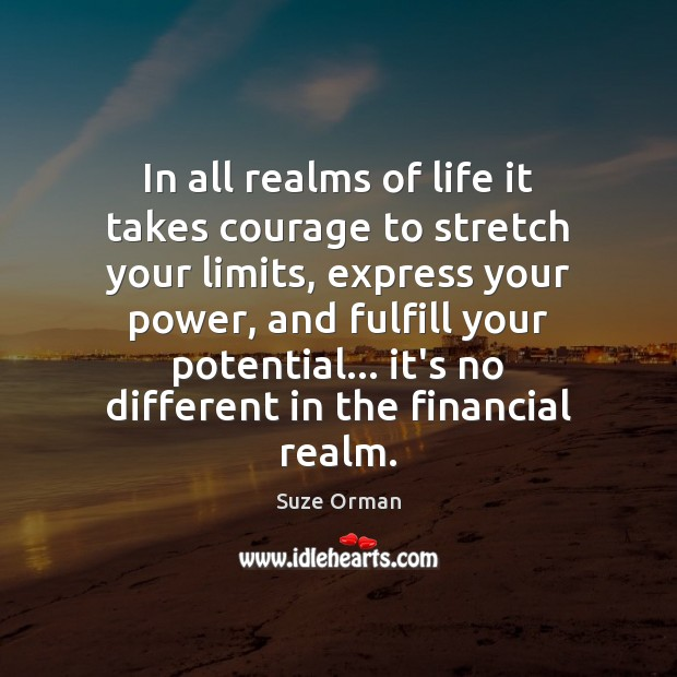 In all realms of life it takes courage to stretch your limits, Image