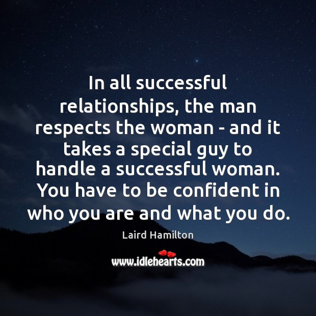 In all successful relationships, the man respects the woman – and it Women Quotes Image