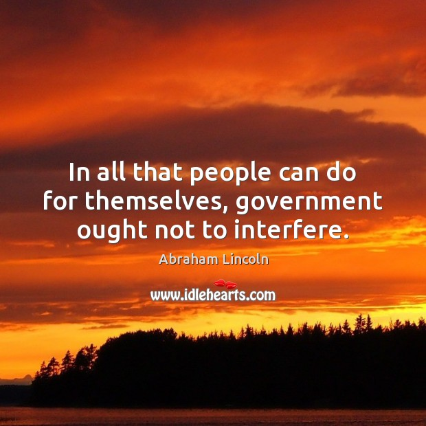 Image, In all that people can do for themselves, government ought not to interfere.