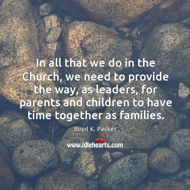 In all that we do in the Church, we need to provide Time Together Quotes Image
