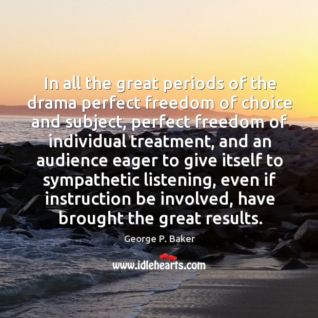 In all the great periods of the drama perfect freedom of choice and subject, perfect freedom Image