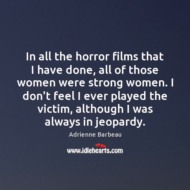 In all the horror films that I have done, all of those Women Quotes Image