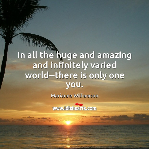 Image, In all the huge and amazing and infinitely varied world–there is only one you.