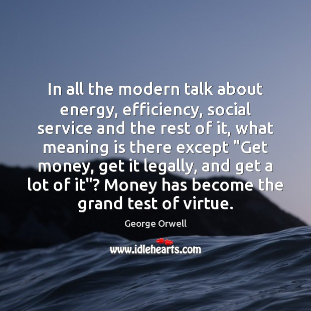 In all the modern talk about energy, efficiency, social service and the Image