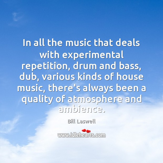 Image, In all the music that deals with experimental repetition, drum and bass,