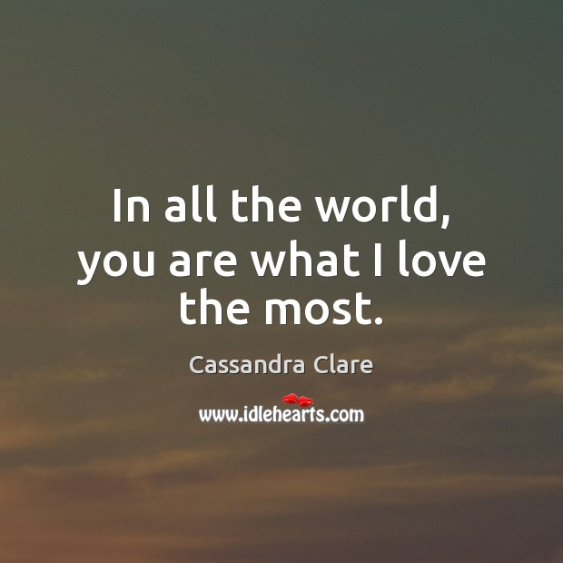 In all the world, you are what I love the most. Image