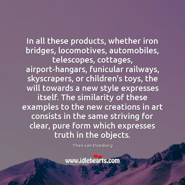 Image, In all these products, whether iron bridges, locomotives, automobiles, telescopes, cottages, airport-hangars,