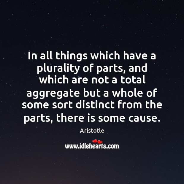 In all things which have a plurality of parts, and which are Image