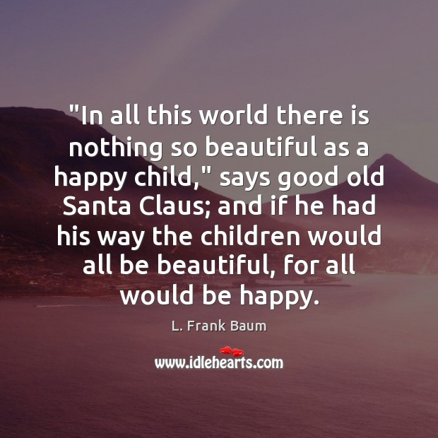 "Image, ""In all this world there is nothing so beautiful as a happy"