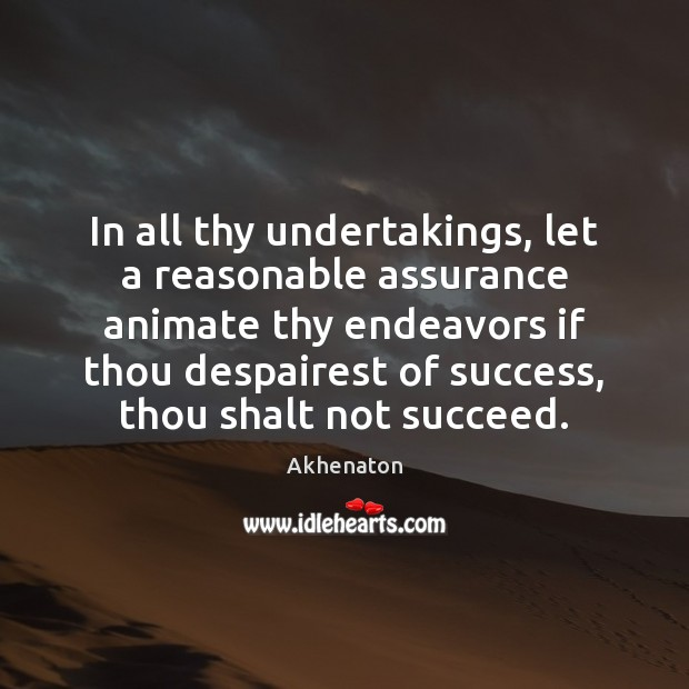 Image, In all thy undertakings, let a reasonable assurance animate thy endeavors if