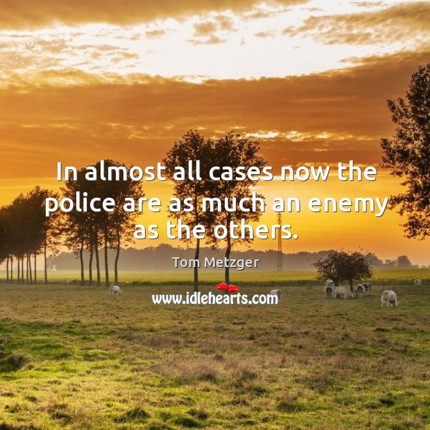 In almost all cases now the police are as much an enemy as the others. Image