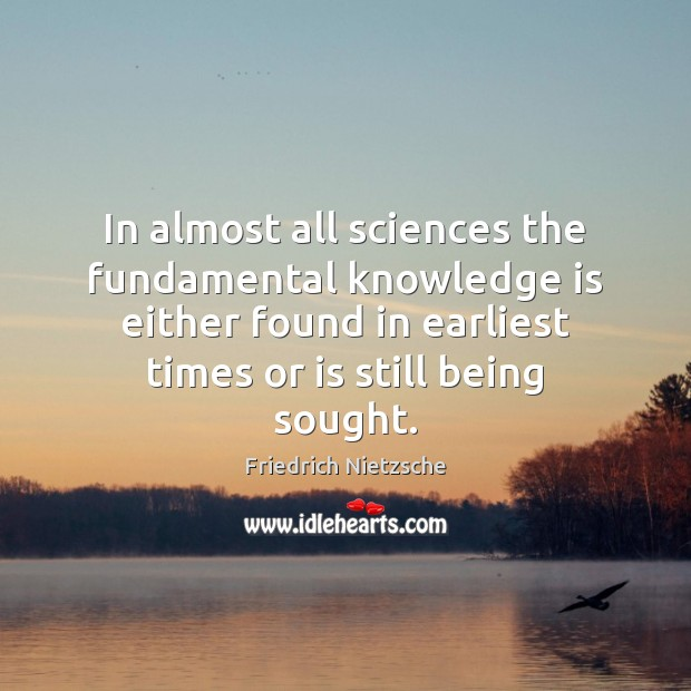 In almost all sciences the fundamental knowledge is either found in earliest Image