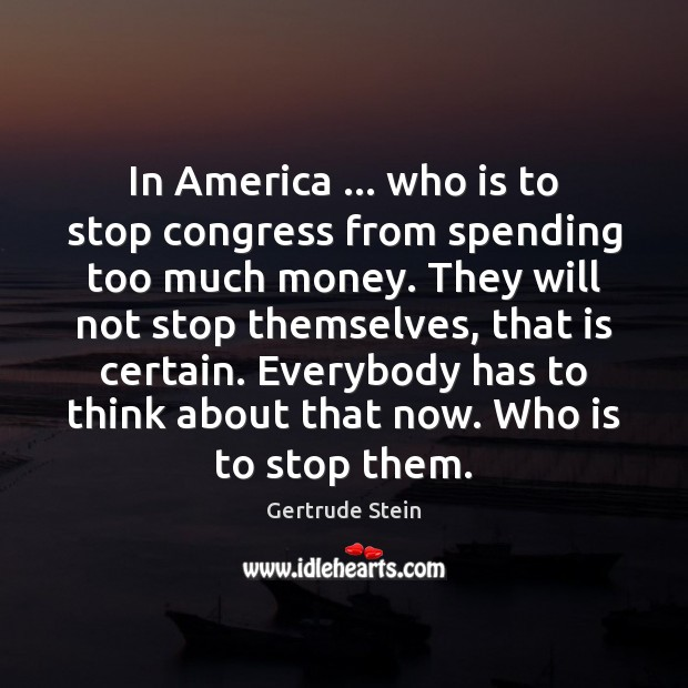 In America … who is to stop congress from spending too much money. Image
