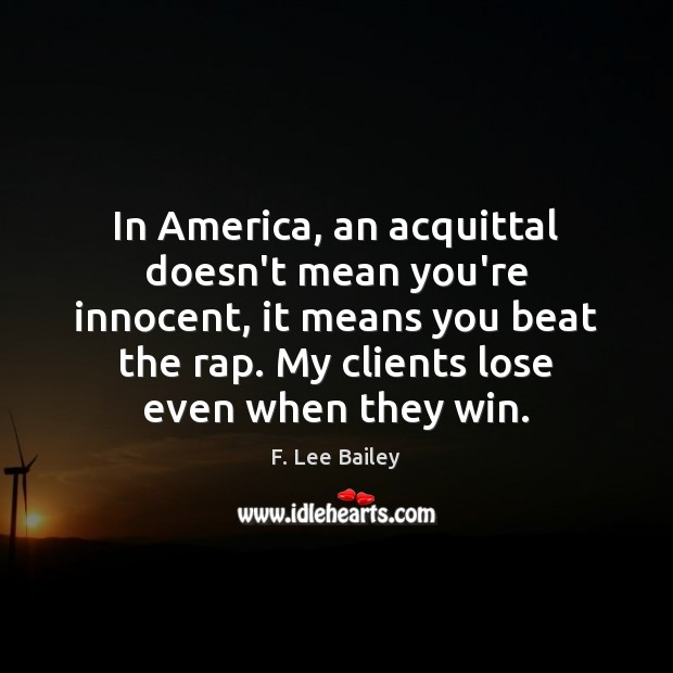Image, In America, an acquittal doesn't mean you're innocent, it means you beat