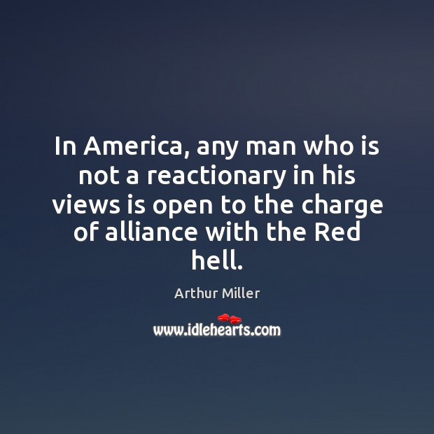 Image, In America, any man who is not a reactionary in his views
