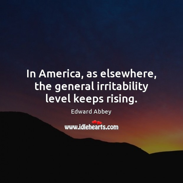 In America, as elsewhere, the general irritability level keeps rising. Image
