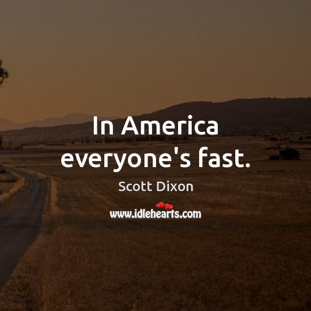 In America everyone's fast. Image