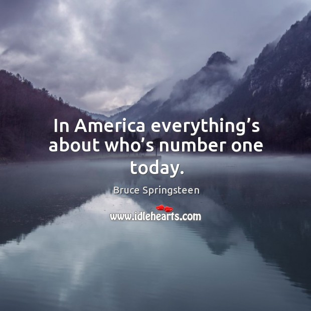 In america everything's about who's number one today. Image