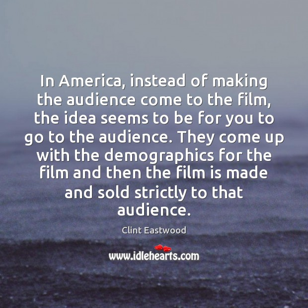 In America, instead of making the audience come to the film, the Image