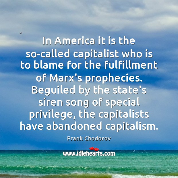 In America it is the so-called capitalist who is to blame for Frank Chodorov Picture Quote