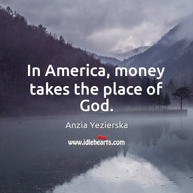 Image, In America, money takes the place of God.