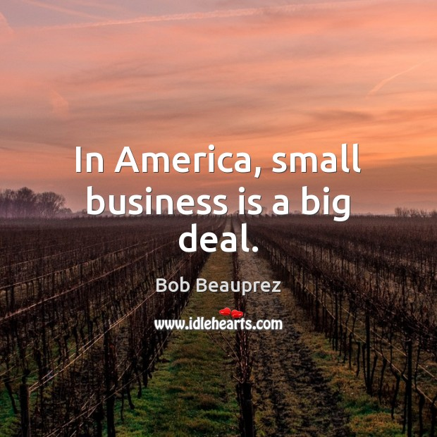 In America, small business is a big deal. Image