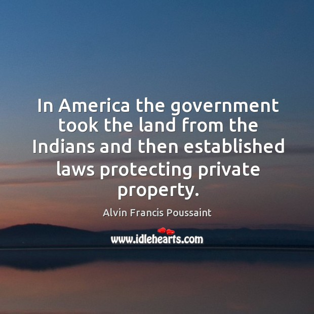 Image, In America the government took the land from the Indians and then