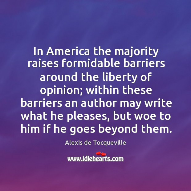 Image, In america the majority raises formidable barriers around the liberty of opinion; within these