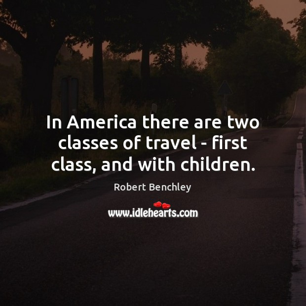 Image, In America there are two classes of travel – first class, and with children.