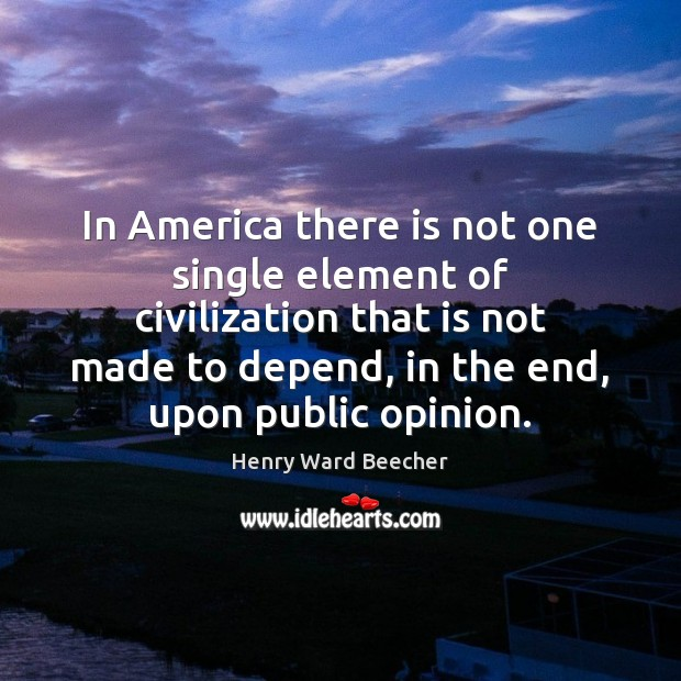 Image, In America there is not one single element of civilization that is
