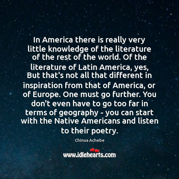 In America there is really very little knowledge of the literature of Chinua Achebe Picture Quote