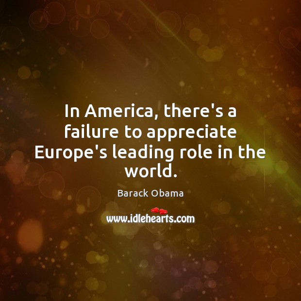 Image, In America, there's a failure to appreciate Europe's leading role in the world.