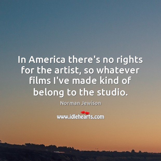 Image, In America there's no rights for the artist, so whatever films I've