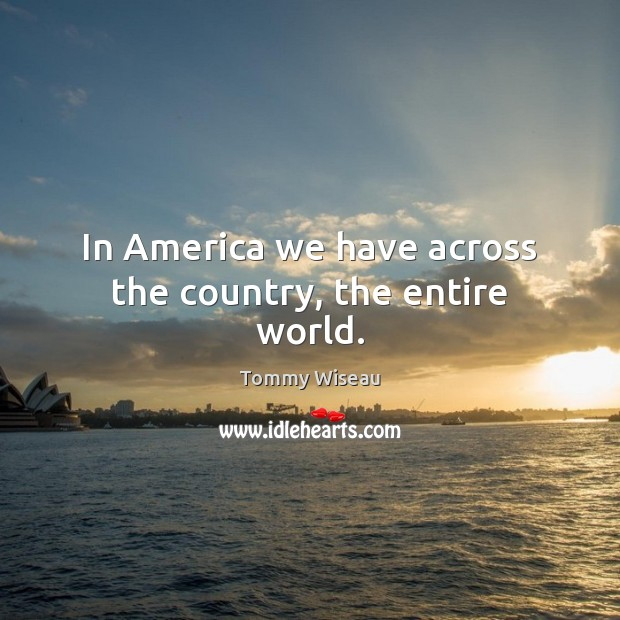 Image, In America we have across the country, the entire world.