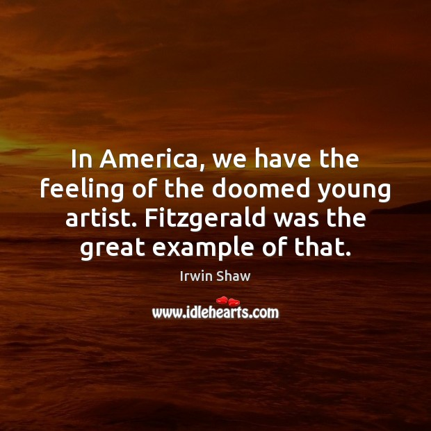 Image, In America, we have the feeling of the doomed young artist. Fitzgerald