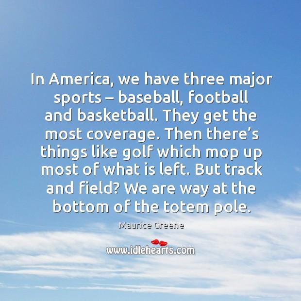 In america, we have three major sports – baseball, football and basketball. Image