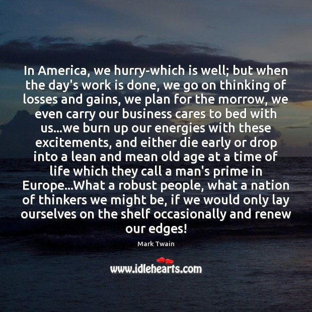 In America, we hurry-which is well; but when the day's work is Image