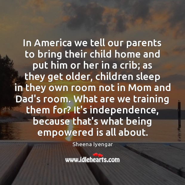 In America we tell our parents to bring their child home and Sheena Iyengar Picture Quote