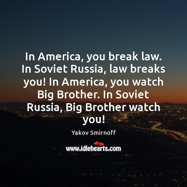 In America, you break law. In Soviet Russia, law breaks you! In Yakov Smirnoff Picture Quote
